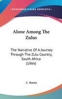 Alone Among the Zulus  The Narrative of a Journey Through the Zulu Country  South Africa  1866  PDF