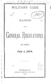 Military Code of Illinois and General Regulations, in Force July 1, 1879