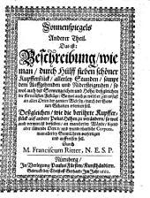 Speculum Solis, Das ist: Sonnen-Spiegel, Oder Kunstständiger, leichter und grundrichtiger Bericht von den SonnenUhren, und was denselbigen angehöret: Bände 2-3