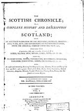 The Scottish Chronicle; Or, A Complete History and Description of Scotland: Being an Accurate Narration of the Beginning, Increase Proceedings, Wars, Acts, and Government of the Scottish Nation, from the Original Thereof Unto the Year 1585 ...