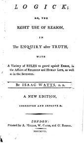 Logick; or, the Right use of reason ... A new edition, corrected and improved