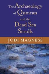 The Archaeology of Qumran and the Dead Sea Scrolls