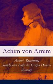 Armut, Reichtum, Schuld und Buße der Gräfin Dolores (Roman) - Vollständige Ausgabe