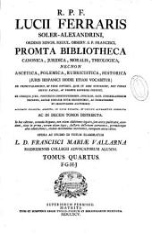 R.P.F. Lucii Ferraris ... Promta bibliotheca canonica, juridica, moralis, theologica necnon ascetica, polemica, rubricistica, historica ...: F-G-H-J. Tomus quartus