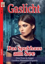 Gaslicht Nr  3  Das Spukhaus am See   Eine Frau in Angst   Luzifers Mitternachtsparty PDF