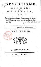 Despotisme des ministres de France ou Exposition des principes & moyens employés par l'aristocratie pour mettre la France dans les fers. Tome premier [ - troisieme]: Volume1