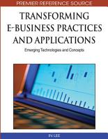 Transforming E Business Practices and Applications  Emerging Technologies and Concepts PDF