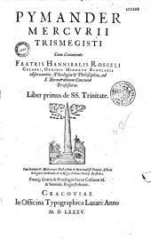 Mercurii Trismegisti Pymander cum commento fratris Hannibalis Rosseli