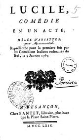 Lucile, comedie en un acte, melee d'ariettes. Representee pour la premiere fois par les Comediens Italiens ordinaires du Roi, le 5 janvier 1769