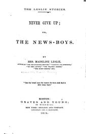 Never Give Up: Or, the News-boys