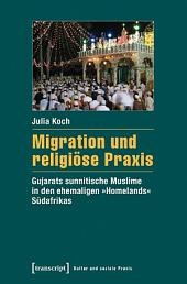 Migration und religiöse Praxis: Gujarats sunnitische Muslime in den ehemaligen »Homelands« Südafrikas