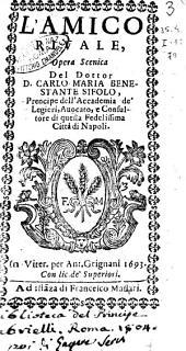 L'amico riuale, opera scenica del dottor d. Carlo Maria Benestante Sifolo, prencipe dell'Accademia de'Legieri, ..