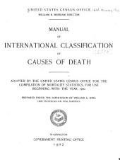 Manual of International Classification of Causes of Death: Adopted by the United States Census Office for the Compilation of Mortality Statistics, for Use Beginning with the Year 1900