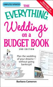 The Everything Weddings on a Budget Book: Plan the wedding of your dreams--without going bankrupt!