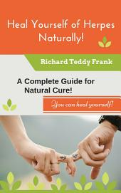 Heal Yourself of Herpes Naturally!: A Complete Guide for a Natural Cure!