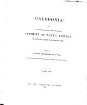 Caledonia: Or, A Historical and Topographical Account of North Britain, from the Most Ancient to the Present Times with a Dictionary of Places Chorographical & Philological, Volume 7