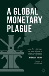 A Global Monetary Plague: Asset Price Inflation and Federal Reserve Quantitative Easing