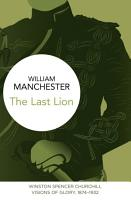 The Last Lion  Winston Spencer Churchill  Vol  I PDF