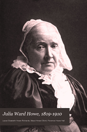Julia Ward Howe, 1819-1910: Volume 2