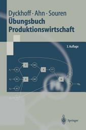 Übungsbuch Produktionswirtschaft: Ausgabe 3