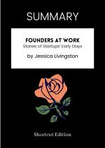 SUMMARY - Founders At Work: Stories Of Startups Early Days By Jessica Livingston