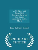 A Critical and Exegetical Commentary on the Gospel According to St  Mark   Scholar s Choice Edition PDF