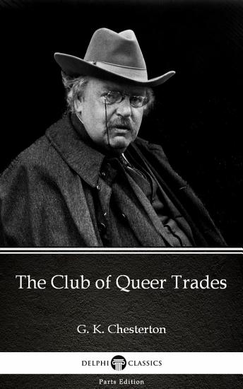 The Club of Queer Trades by G  K  Chesterton   Delphi Classics  Illustrated  PDF