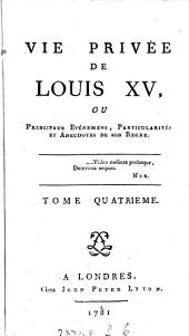 Vie privée de Louis xv, ou Principaux evéemens, particularités et anecdotes de son regne [by - Mouffle d'Angerville].