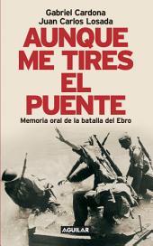 Aunque me tires el puente: Memoria oral de la batalla del Ebro