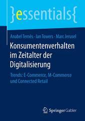 Konsumentenverhalten im Zeitalter der Digitalisierung: Trends: E-Commerce, M-Commerce und Connected Retail