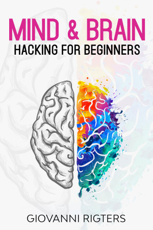 Mind   Brain Hacking for Beginners