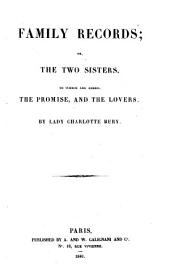 Family Records; Or, the Two Sisters: To which are Added: The Promise, and The Lovers