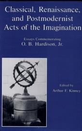 Classical, Renaissance, and Postmodernist Acts of the Imagination: Essays Commemorating O.B. Hardison, Jr