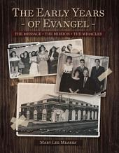 The Early Years of Evangel: The Message - The Mission - The Miracles