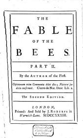 The Fable of the Bees: Or, Private Vices, Public Benefits; with an Essay on Charity and Charity-schools and a Search Into the Nature of Society: To which is Added a Vindication of the Book from the Aspersions Contain'd in a Presentment of the Grand-Jury of Middlesex, and an Abusive Letter to Lord C., Volume 2