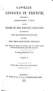 Cassell's Lessons in French: Containing a Complete View of the Idioms of the French Language ...