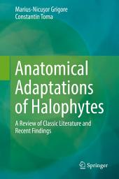Anatomical Adaptations of Halophytes: A Review of Classic Literature and Recent Findings