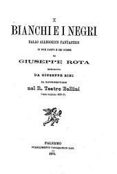 I Bianchi e i Negri: ballo allegorico fantastico in due parti e sei scene : da rappresentarsi nel R. Teatro Bellini l'anno teatrale 1870 - 71