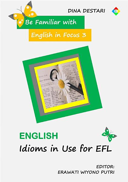 Be Familiar with English in Focus 3 English Idioms in Use for EFL PDF