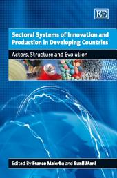 Sectoral Systems of Innovation and Production in Developing Countries: Actors, Structure and Evolution