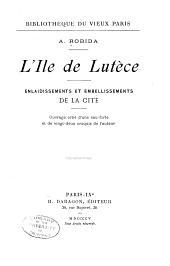 L'Ile de Lutèce: enlaidissements et embellissements de la cité