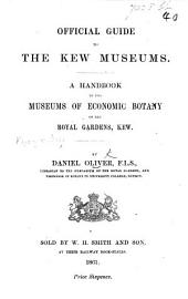 Official Guide to the Kew Museums. A Handbook to the Museums of Economic Botany of the Royal Gardens, Kew