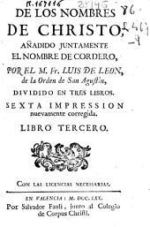 De los nombres de Christo: añadido juntamente el nombre de Cordero, Volumen 3