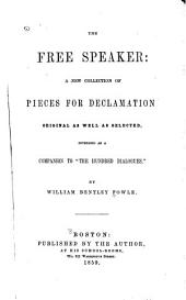 """The free speaker: a new collection of pieces for declamation, original as well as selected, intended as a companion to """"The hundred dialogues."""""""