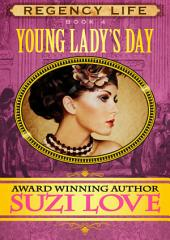 Young Lady's Day: Book 4 Regency Life Series