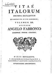 Vitae Italorum doctrina excellentium qui saeculis 17. et 18. floruerunt. Volumen 1. [-20] auctore Angelo Fabronio Academiae Pisanae curatore: Volume 1; Volume 13