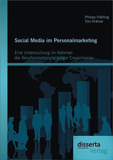 Social Media im Personalmarketing  Eine Untersuchung im Rahmen der Berufsorientierung junger Erwachsener PDF