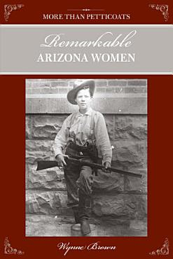 More Than Petticoats  Remarkable Arizona Women PDF