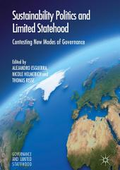Sustainability Politics and Limited Statehood: Contesting the New Modes of Governance