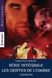 """Série intégrale """"Les griffes de l'ombre"""": Le chasseur des ténèbres - L'appel du crépuscule - Dans les pas du loup"""